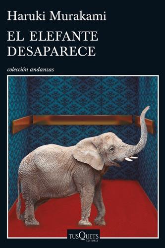 El Elefante Desaparece. Haruki Murakami. Tusquets