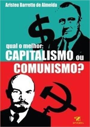 Qual O Melhor - Capitalismo Ou Comunismo?