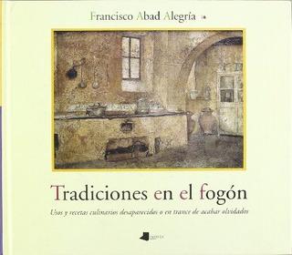 Tradiciones En El Fogón : Francisco Abad Alegria