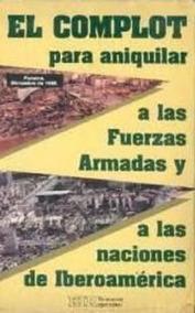El Complot Aniquilar Fuerzas Armadas Y Naciones Iberoamérica