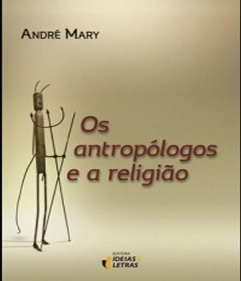 Antropologos E A Religiao, Os