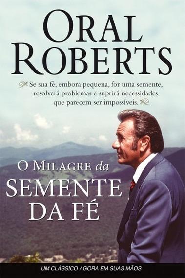 Livro O Milagre Da Semente Da Fé Oral Roberts