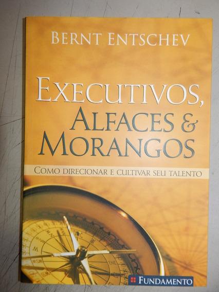 Executivos, Alfaces & Morangos - Como Direcionar E Cultivar
