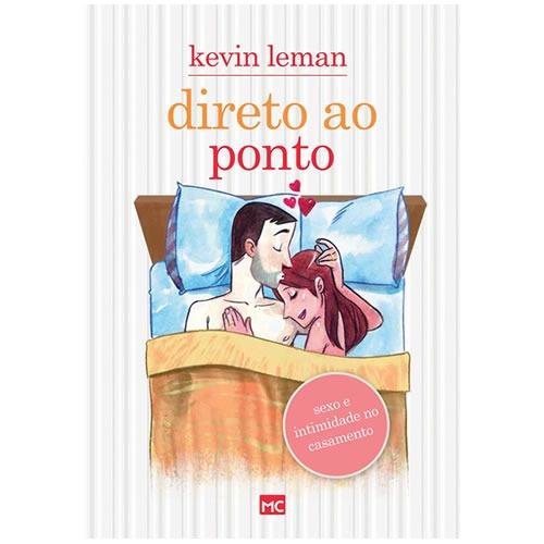 Direto Ao Ponto Sexo E Intimidade No Casamento Kevin Leman