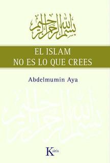 El Islam No Es Lo Que Crees, Abdelmumin Aya, Kairós