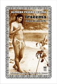 Literatura De Cordel - Iracema, A Virgem Dos Lábios De Mel
