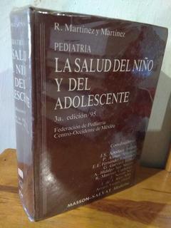 La Salud Del Niño Y Del Adolescente. R. Martínez Y Martínez