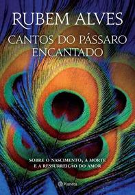 Cantos Do Passaro Encantado Rubem Alves