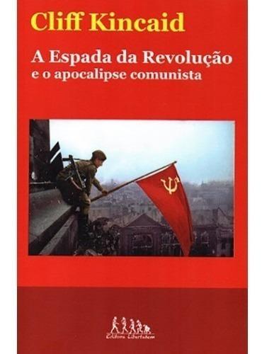 A Espada Da Revolução E O Apocalipse Comunista Cliff Kincaid