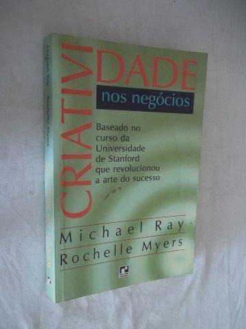 Livro Criatividade Nos Negócios Michael Ray Rochelle Myers
