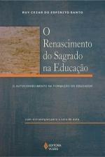 O Renascimento Do Sagrado Na Educação Ruy Cezar Do Espir