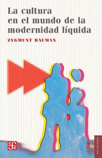 La Cultura En El Mundo De La Modernidad Líquida, Bauman, Fce