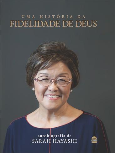 Uma História Fidelidade Deus Sarah Hayashi Biografia