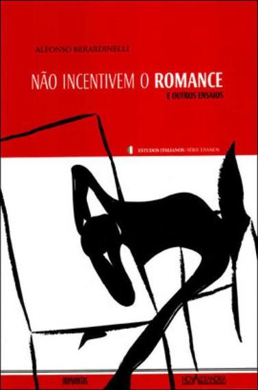 Nao Incentivem O Romance E Outros Ensaios