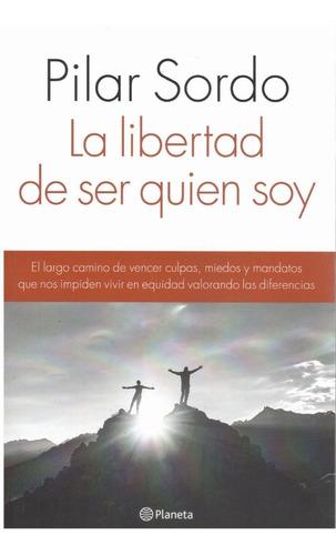 Libro: La Libertad De Ser Quién Soy. Pilar Sordo.