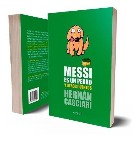 Messi Es Un Perro Y Otros Cuentos Hernán Casciari Mercado Libre