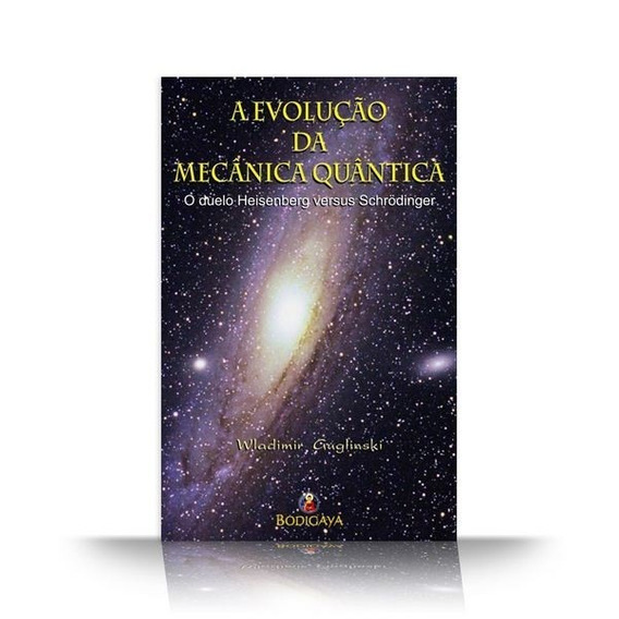 A Evolução Da Mecânica Quântica - Guglinski, Wladimir