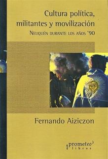 Cultura Politica , Militantes Y Movilizacion - Neuquen Duran
