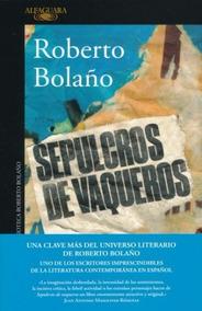 Libro Sepulcros De Vaqueros - Bolaño, Roberto