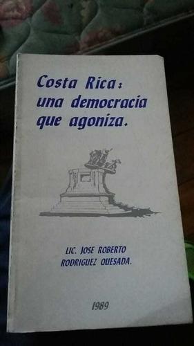 Costa Rica: Una Democracia Que Agoniza. Jose Rodriguez