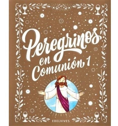 Peregrinos En Comunión 1/2 - Edelvives