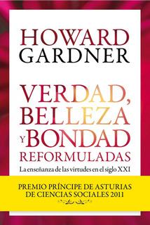 Verdad, Belleza Y Bondad Reformuladas De Howard Gardner