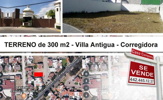 En Venta Hermoso Terreno De 300 M2 En Villa Antigua, Corregidora, Super Lujo !!