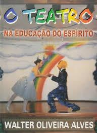 O Teatro Na Educação Do Espírito Alves, Walter Oliv