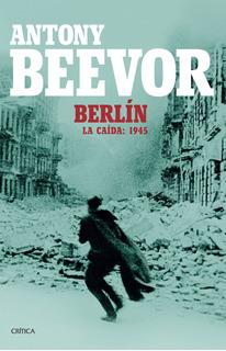 Berlín. La Caída 1945 - Antony Beevor - Crítica