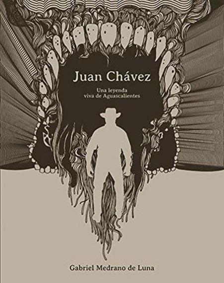 Juan Chavez Una Leyenda Viva De Aguascalientes 2ª Edicion