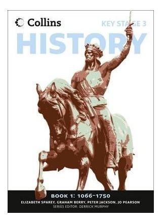 Key Stage 3 History - Book 1 1066-1750 - Collins Kel Edicion