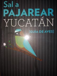 Libro Guía De Aves Sal A Pajarear Yucatán (2da Edición)