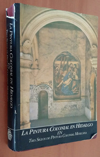La Pintura Colonial En Hidalgo ...., Agustin Velazquez,1986.