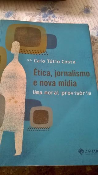 Ética, Jornalismo E Nova Mídia Caio Túlio Costa - Zahar 2009