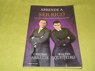 Aprende A Ser Rico - Cristian Abratte/ Walter Queijeiro