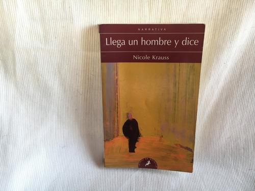 Imagen 1 de 6 de Llega Un Hombre Y Dice Nicole Krauss Ed. Salamandra Bolsillo