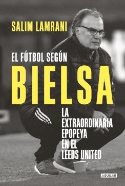 Imagen 1 de 2 de Libro El Futbol Según Bielsa - Lamrani Salim