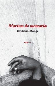 Morirse De Memoria, Emiliano Monge, Ed. Sexto Piso