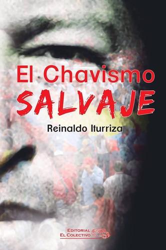 Chavismo Salvaje - Reinaldo Iturriza - Edit. El Colectivo