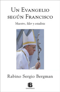 Un Evangelio Según Francisco - Rabino Sergio Bergman
