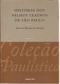 História Dos Velhos Teatros De São Paulo Amaral, Antonio Ba