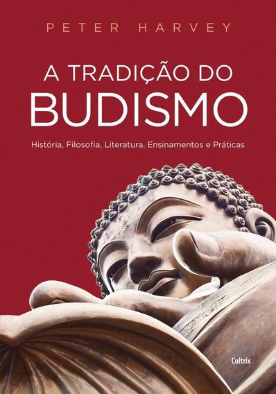 A Tradição Do Budismo - História, Filosofia, Literatura,