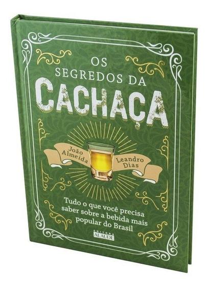 Livro Os Segredos Da Cachaça - João Almeida E Leandro Dias