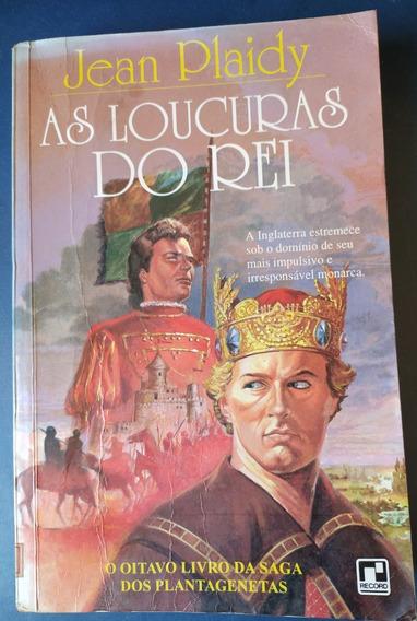 As Loucuras Do Rei (8º Livro Da Saga Dos Plantagenetas)