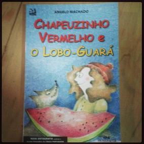 Livro - Chapeuzinho Vermelho E O Lobo-guará - Angelo Machado
