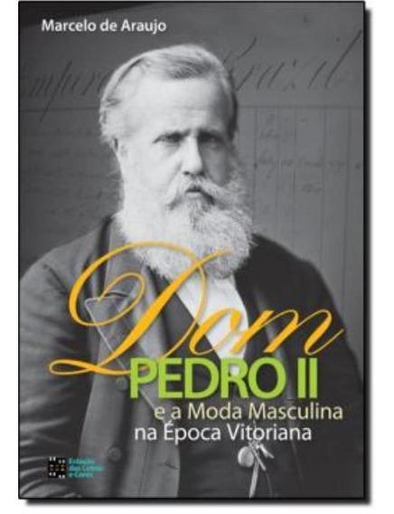 Dom Pedro Ii E A Moda Masculina Na Epoca Vitoriana
