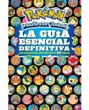 Pokemon. La Guia Esencial Definitiva Mas De 700 Pokemon