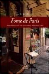 Fome De Paris - Memórias De Um Gourmet A A. J. Liebling
