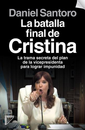 Imagen 1 de 2 de Libro La Batalla Final De Cristina - Daniel Santoro