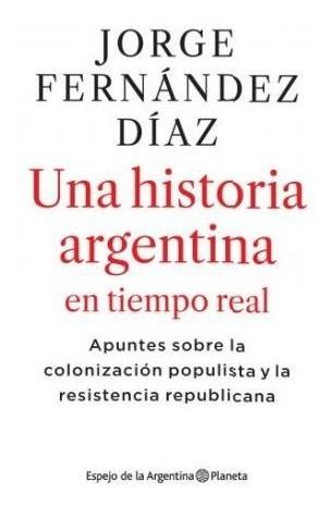 Una Historia Argentina En Tiempo Real - Jorge Fernández Díaz